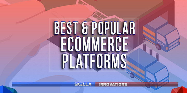 Best & Popular Ecommerce Platforms to Build Your Online Shop